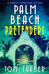 Palm Beach Pretenders (Charlie Crawford Palm Beach Mysteries Book 5)