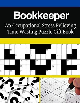 Bookkeeper an Occupational Stress Relieving Time Wasting Puzzle Gift Book