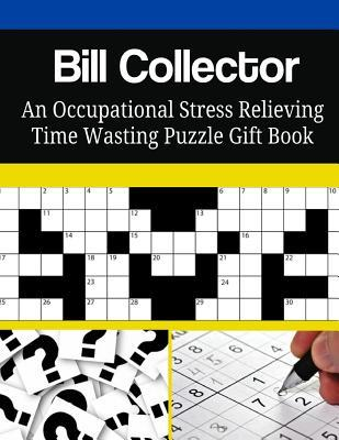 Bill Collector an Occupational Stress Relieving Time Wasting Puzzle Gift Book