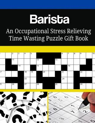 Barista an Occupational Stress Relieving Time Wasting Puzzle Gift Book