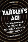 Yardley's Ace: Making and Breaking American Military Intelligence (Kindle Single)