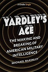 Yardley's Ace: Making and Breaking American Military Intelligence