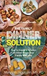 Book cover for The Family Dinner Solution: How to Create a Rotation of Dinner Meals Your Family Will Love
