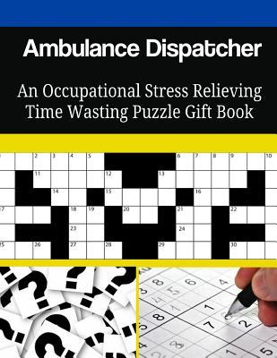 Ambulance Dispatcher an Occupational Stress Relieving Time Wasting Puzzle Gift Book