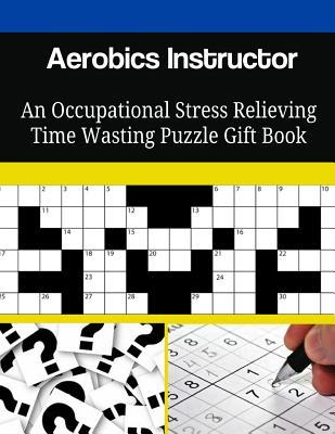 Aerobics Instructor an Occupational Stress Relieving Time Wasting Puzzle Gift Book