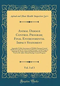 Animal Damage Control Program; Final Environmental Impact Statement, Vol. 3 of 3: Appendix P, Risk Assessment of Wildlife Damage Control Methods Used by the USDA Animal Damage Control Program; Appendix Q, Usepa-Approved Registrations for Pesticides Used I