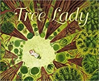 The Tree Lady: The True Story of How One Tree-Loving Woman Changed a City Forever
