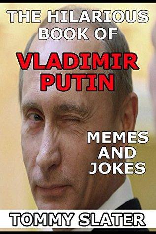 The Hilarious Book Of Vladimir Putin Memes And Jokes