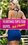 FLIRTING TIPS FOR GUYS: THE ULTIMATE GUIDE FOR ATTRACTING AND SEDUCING BEAUTIFUL WOMEN. Available to download on amazon kindle a dating advice guide for men. Pua training secrets.