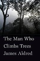 The Man Who Climbs Trees: The Lofty Adventures of a Wildlife Cameraman