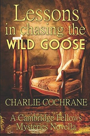 Lessons in Chasing the Wild Goose by Charlie Cochrane