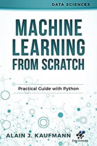 Machine Learning From Scratch: Practical Guide With Python (Data Sciences)