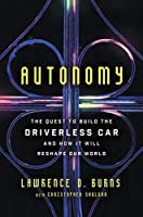 Autonomy: The Quest to Build the Driverless Car—And How It Will Reshape Our World: The Quest to Build the Driverless Car—And How It Will Reshape Our World