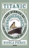 Titanic: True Stories of her Passengers, Crew and Legacy