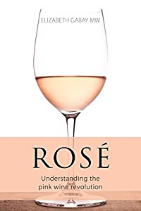 Rose: Understanding the Pink Wine Revolution (The Infinite Ideas Classic Wine Library)