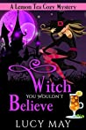 Witch You Wouldn't Believe (A Lemon Tea Cozy Mystery #1)