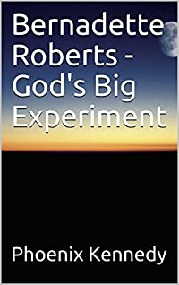 Bernadette Roberts - God's Big Experiment