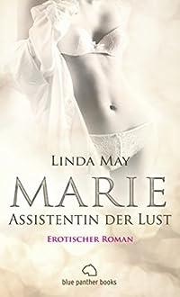 Marie - Assistentin der Lust   Roman: Eine Turbulente Reise aus Leidenschaft und Sex ... (Linda May Romane 1)