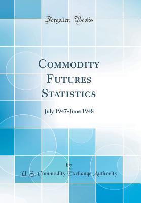 Commodity Futures Statistics: July 1947-June 1948 (Classic Reprint)