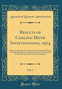 Results of Codling Moth Investigations, 1974, Vol. 1: Work Conducted by State Agencies, Entomological Branch, Canadian Department of Agriculture and Commonwealth of Australia and Commercial Entomologists