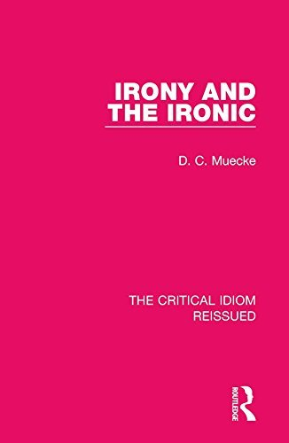 Irony and the Ironic (The Critical Idiom Reissued)