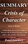 Summary | Crisis of Character: By Gary J. Byrne - A White House Secret Service Officer Discloses His Firsthand Experience with Hillary, Bill, and How They ... - Paperback, Hardcover, Audible 1)