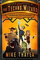 Passage to Avalon (The Epic Adventures of the Techno Wizard, #1)