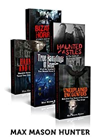 Unexplained True Stories: Are They Real? 44 Encounters with the Haunted, Strange & Unknown – BOX SET (Unexplained Encounters BOX SET Book 1)