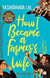 HOW I BECAME A FARMER'S WIFE [Paperback] Yashodhara Lal