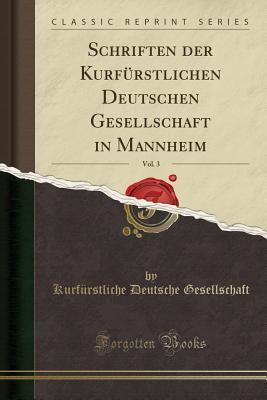 Schriften Der Kurf�rstlichen Deutschen Gesellschaft in Mannheim, Vol. 3  by  Kurfurstliche Deutsche Gesellschaft