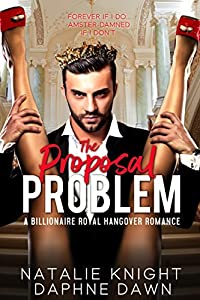 The Proposal Problem: A Billionaire Royal Hangover Romance