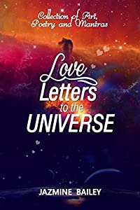 Love Letters to the Universe : Collection of Art, Poetry, and Mantras