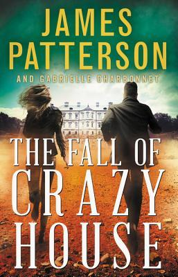 The Fall Of Crazy House (Crazy House) Bk 2 - James Patterson, Gabrielle Charbonnet