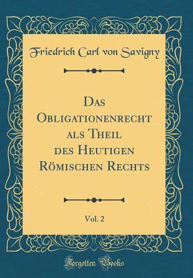 Das Obligationenrecht ALS Theil Des Heutigen R�mischen Rechts, Vol. 2 Friedrich Carl Von Savigny