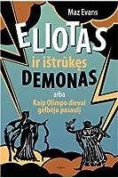 Eliotas ir ištrūkęs demonas, arba Kaip Olimpo dievai gelbėjo pasaulį (Who Let the Gods Out?, #1)