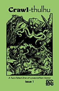 Crawl-thulhu: A Two-Fisted 'Zine of Lovecraftian Horror Issue 1