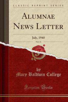 Mary Baldwin College Alumnae News Letter, Vol. 11: July, 1940 (Classic Reprint)