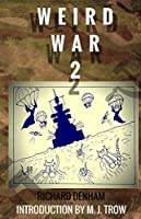 Weird War Two: Strange Facts and Tales from the World's Weirdest Conflict