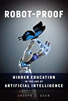 Robot-Proof: Higher Education in the Age of Artificial Intelligence
