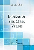Indians of the Mesa Verde (Classic Reprint)