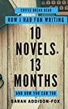 How I had Fun Writing 10 Novels in 13 Months: And How You Can Too