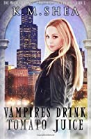 Vampires Drink Tomato Juice: A Chicago Urban Fantasy Comedy (The Magical Beings' Rehabilitation Center) (Volume 1)
