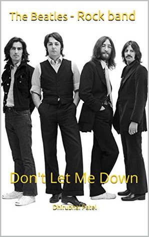 The Beatles - Rock band: Don't Let Me Down by Dhirubhai Patel