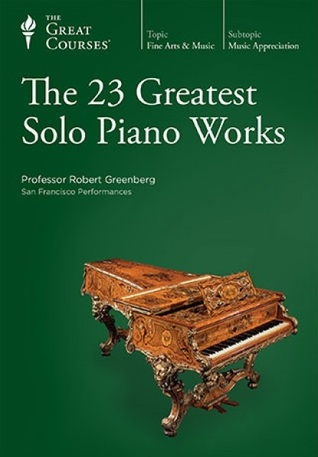 The Great Courses - The 23 Greatest Piano Solo Works - Robert Greenberg, Ph.D.