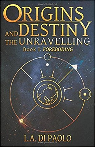 Origins and Destiny - The Unravelling by L.A. Di Paolo