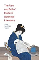 The Rise and Fall of Modern Japanese Literature
