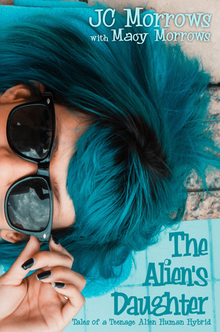 The Alien's Daughter (Tales of a Teenage Alien Human Hybrid #1)