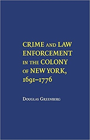 Crime and Law Enforcement in the Colony of New York, 1691-1776