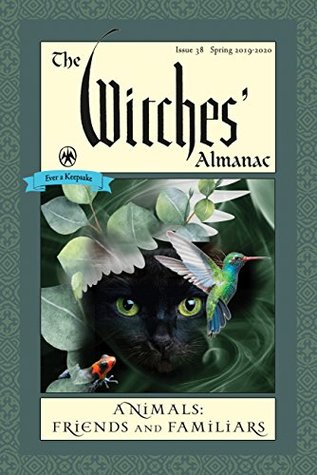 The Witches' Almanac: Issue 38, Spring 2019 to Spring 2020: Animals: Friends and Familiars