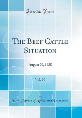 The Beef Cattle Situation, Vol. 20: August 20, 1938 (Classic Reprint)